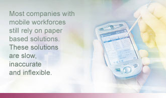 Most companies with mobile workforces still rely on paper based solutions. These solutions are slow, inaccurate and inflexible